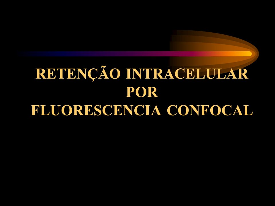 RETENÇÃO INTRACELULAR POR FLUORESCENCIA CONFOCAL