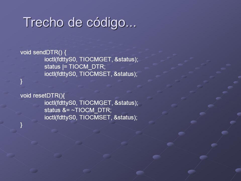 Trecho de código... void sendDTR() {