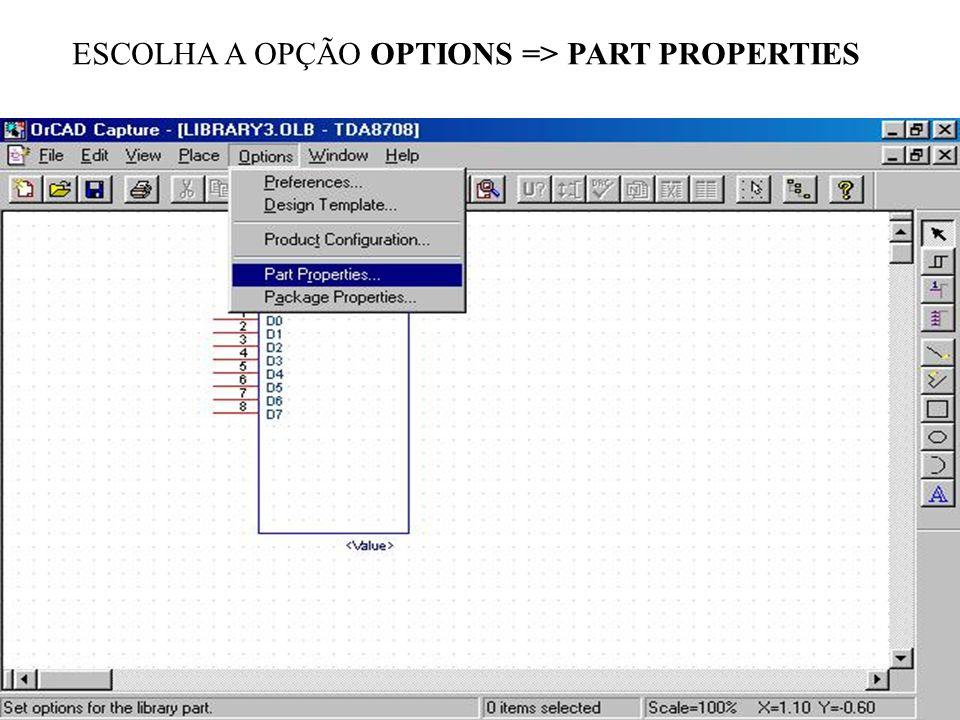 ESCOLHA A OPÇÃO OPTIONS => PART PROPERTIES