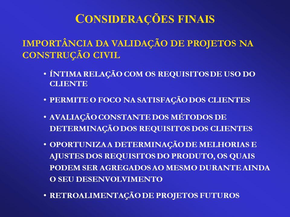 CONSIDERAÇÕES FINAIS IMPORTÂNCIA DA VALIDAÇÃO DE PROJETOS NA CONSTRUÇÃO CIVIL. ÍNTIMA RELAÇÃO COM OS REQUISITOS DE USO DO CLIENTE.