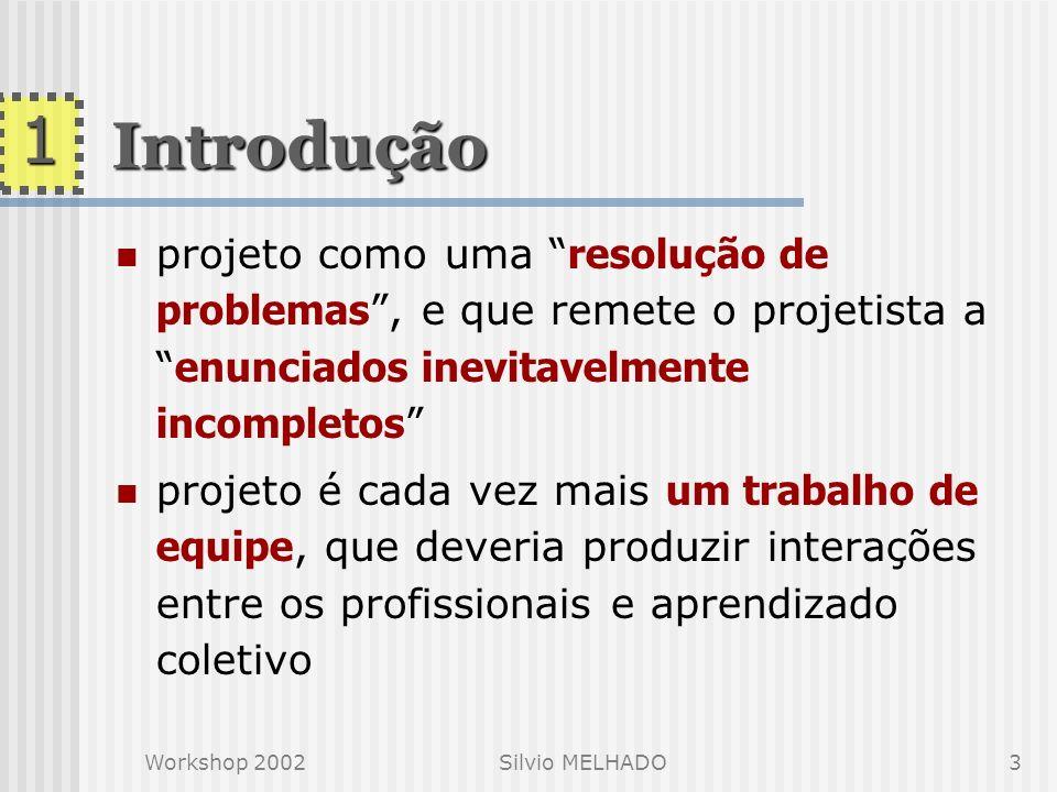 1Introdução. projeto como uma resolução de problemas , e que remete o projetista a enunciados inevitavelmente incompletos