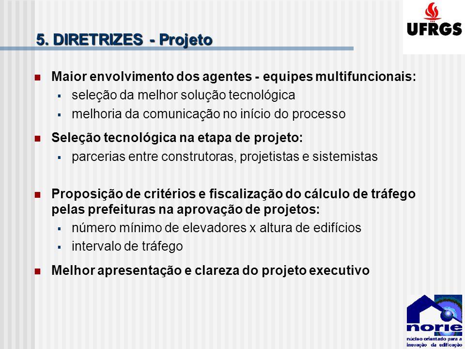 5. DIRETRIZES - Projeto Maior envolvimento dos agentes - equipes multifuncionais: seleção da melhor solução tecnológica.