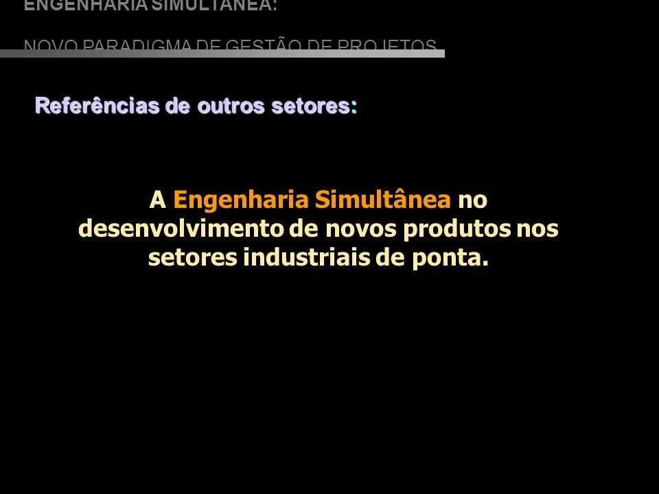 ENGENHARIA SIMULTÂNEA: NOVO PARADIGMA DE GESTÃO DE PROJETOS