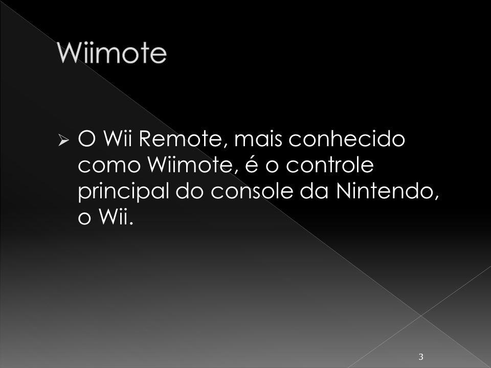 Wiimote O Wii Remote, mais conhecido como Wiimote, é o controle principal do console da Nintendo, o Wii.