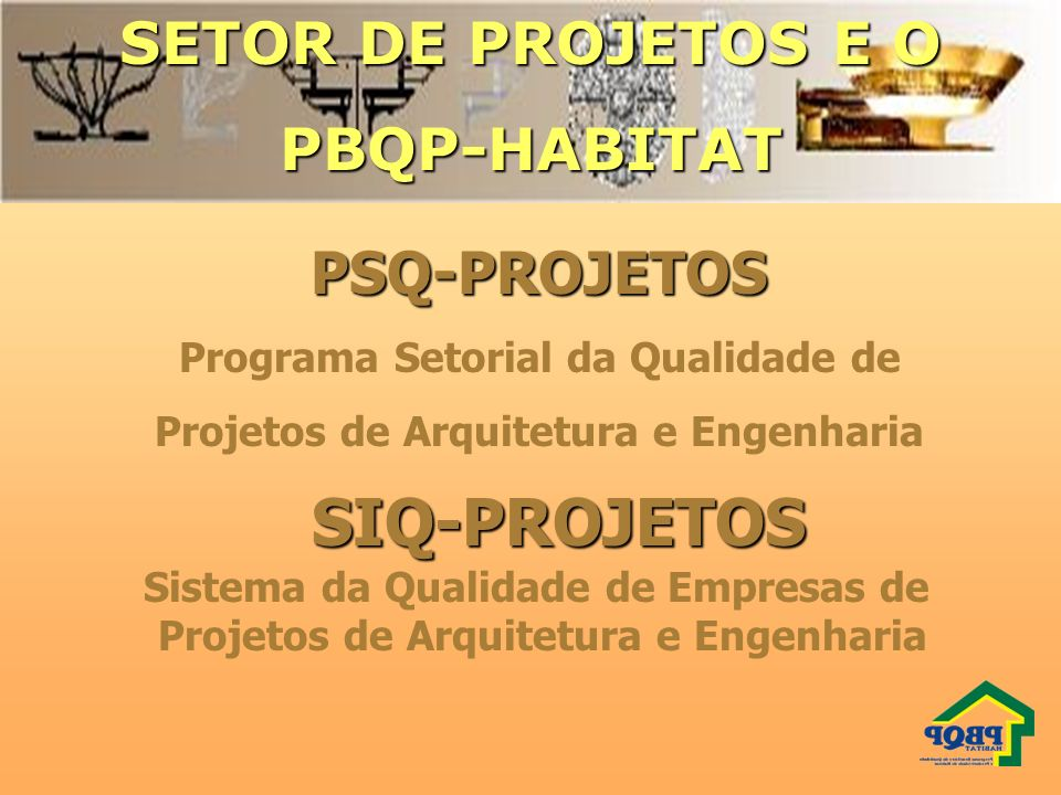 SETOR DE PROJETOS E O PBQP-HABITAT PSQ-PROJETOS SIQ-PROJETOS