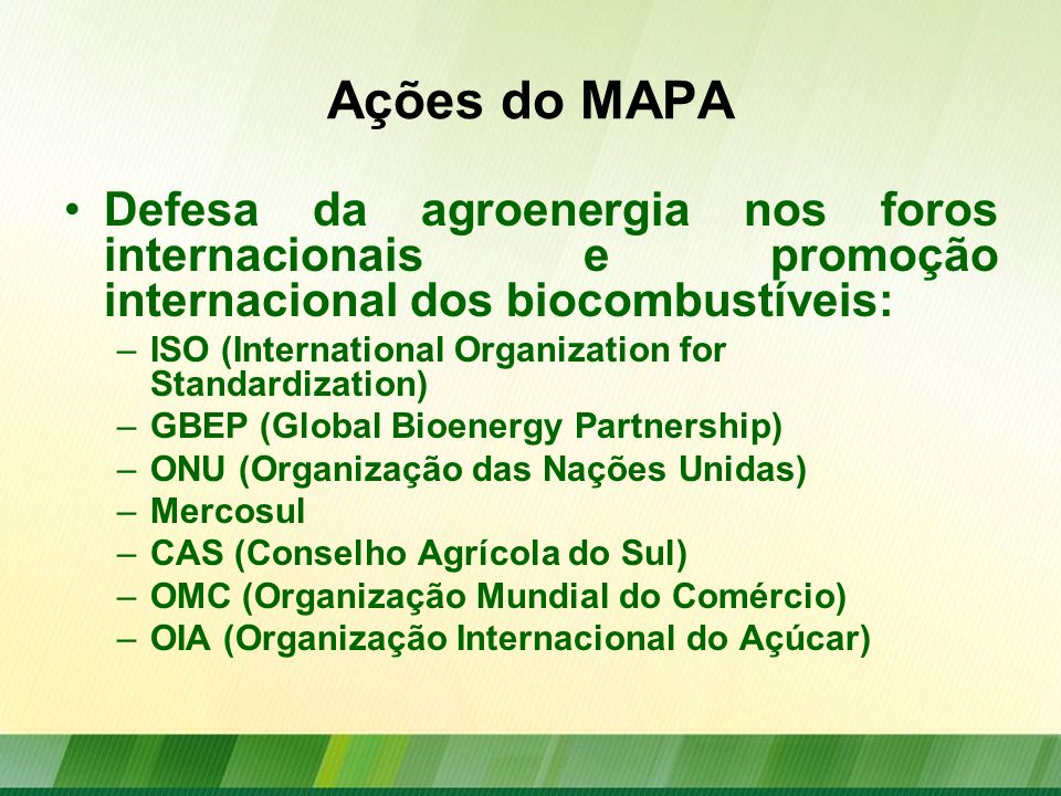 Ações do MAPA Defesa da agroenergia nos foros internacionais e promoção internacional dos biocombustíveis: