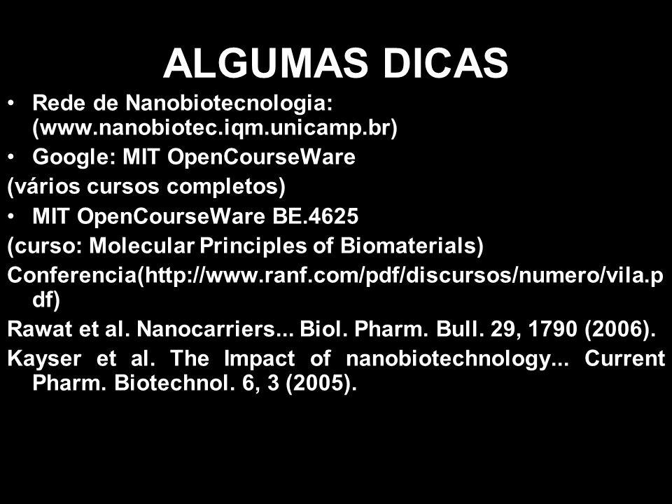 ALGUMAS DICAS Rede de Nanobiotecnologia: (www.nanobiotec.iqm.unicamp.br) Google: MIT OpenCourseWare.