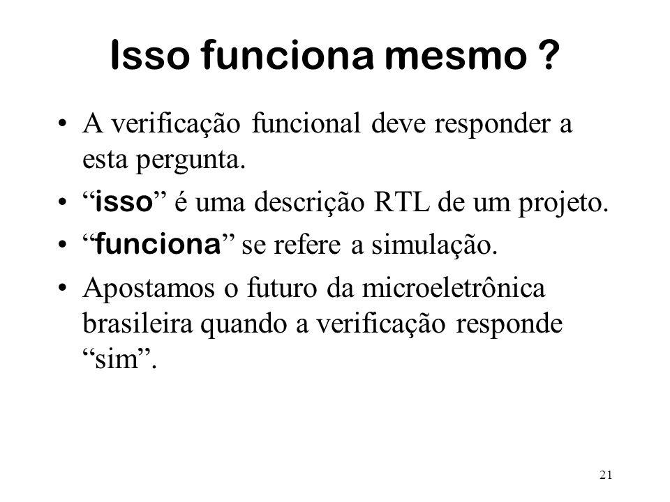 Isso funciona mesmo A verificação funcional deve responder a esta pergunta. isso é uma descrição RTL de um projeto.