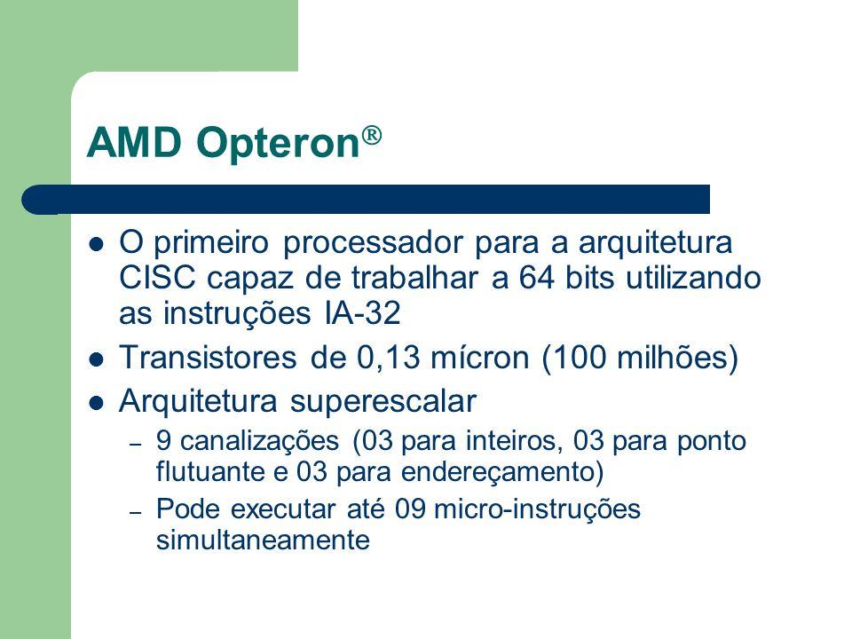 AMD Opteron O primeiro processador para a arquitetura CISC capaz de trabalhar a 64 bits utilizando as instruções IA-32.