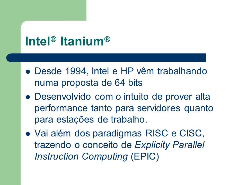 Intel Itanium Desde 1994, Intel e HP vêm trabalhando numa proposta de 64 bits.