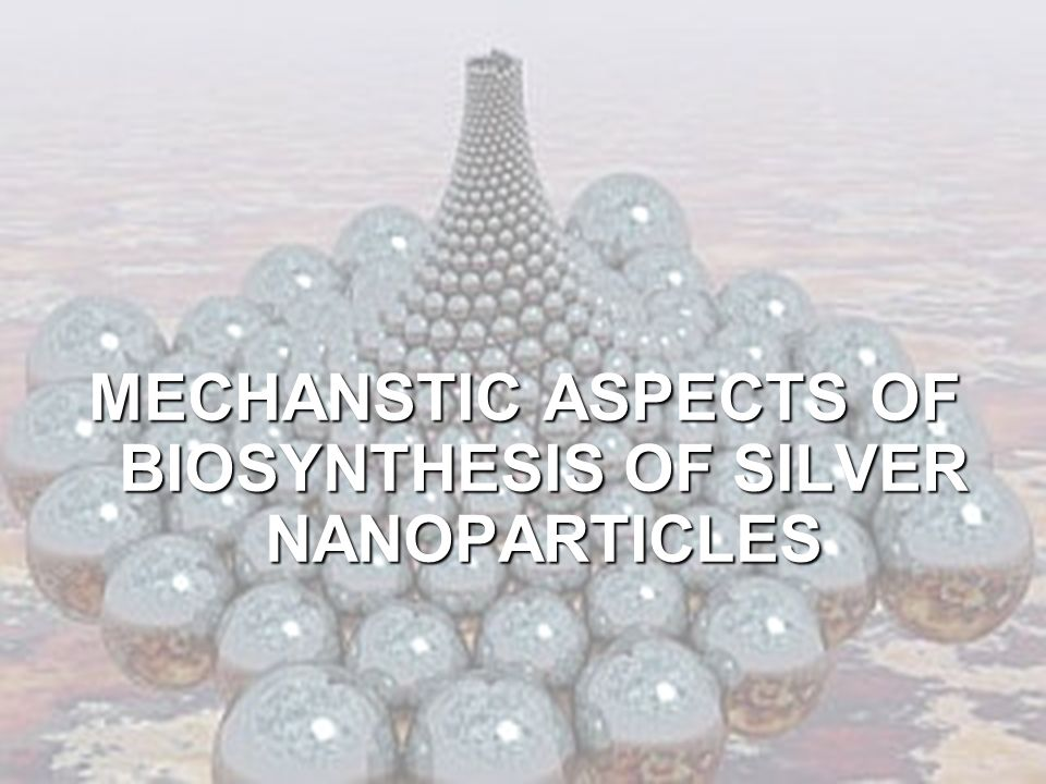 MECHANSTIC ASPECTS OF BIOSYNTHESIS OF SILVER NANOPARTICLES