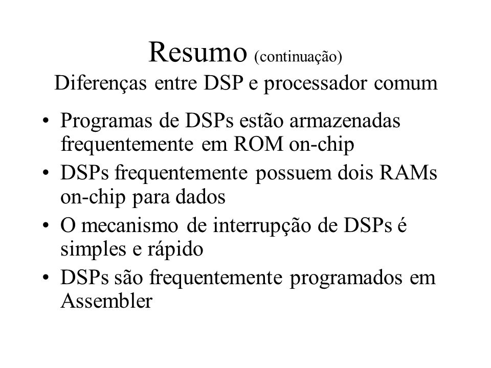 Resumo (continuação) Diferenças entre DSP e processador comum