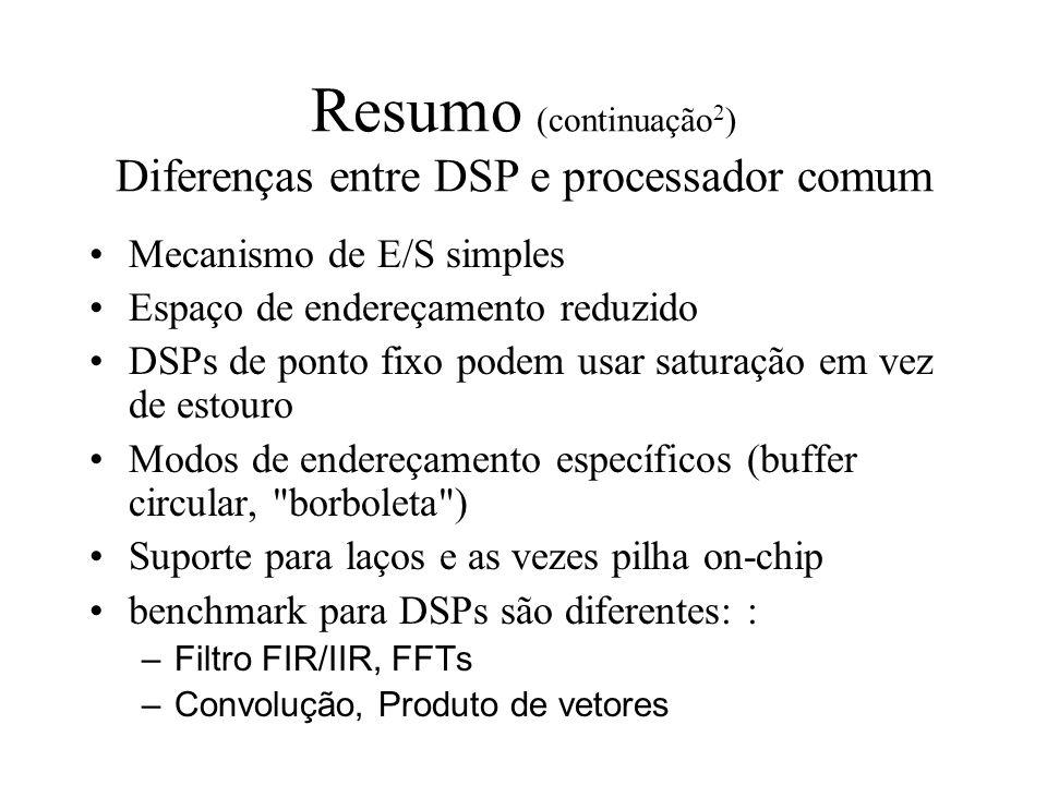 Resumo (continuação2) Diferenças entre DSP e processador comum