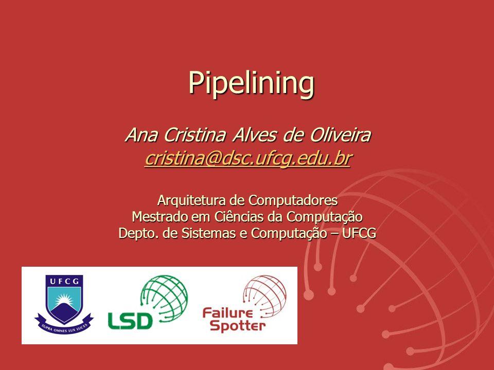 Pipelining Ana Cristina Alves de Oliveira cristina@dsc. ufcg. edu