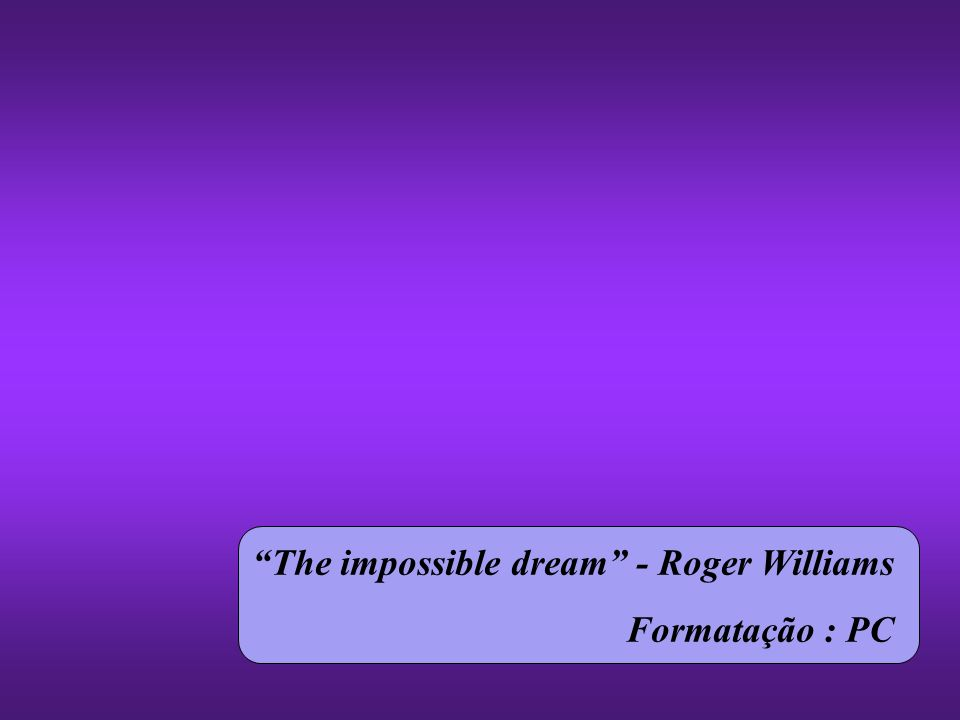 The impossible dream - Roger Williams