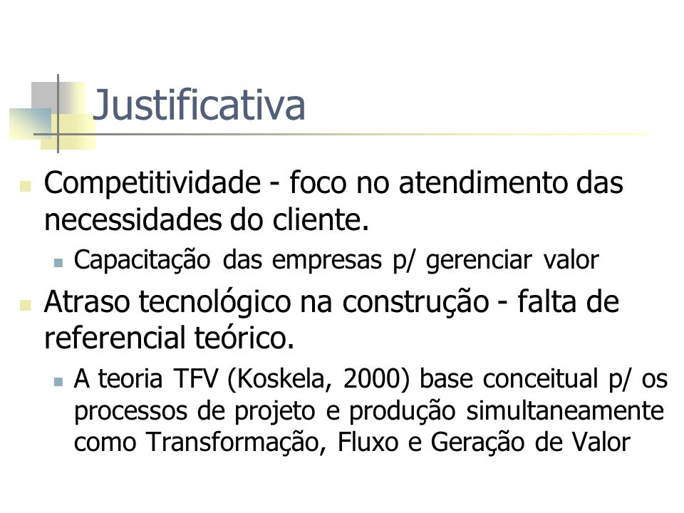 Justificativa Competitividade - foco no atendimento das necessidades do cliente. Capacitação das empresas p/ gerenciar valor.