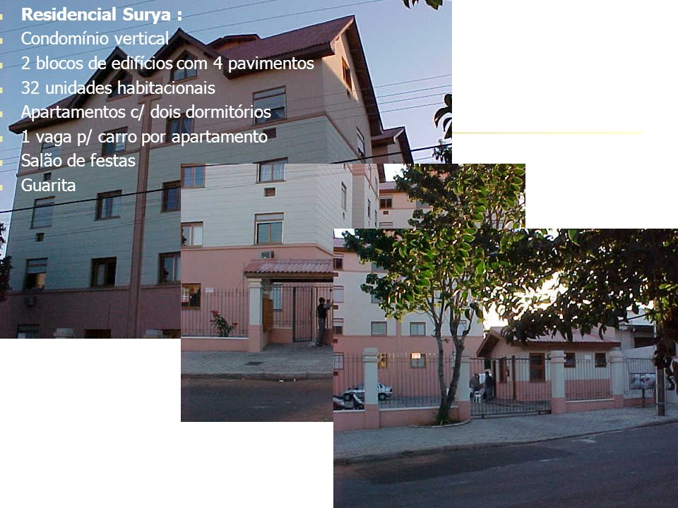 Residencial Surya : Condomínio vertical. 2 blocos de edifícios com 4 pavimentos. 32 unidades habitacionais.