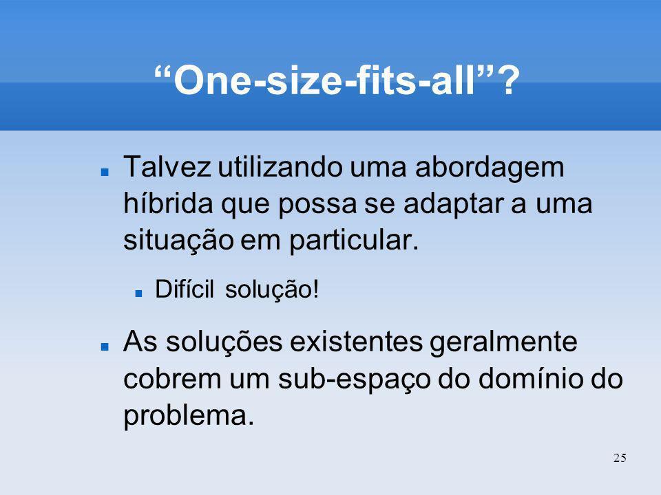 One-size-fits-all Talvez utilizando uma abordagem híbrida que possa se adaptar a uma situação em particular.
