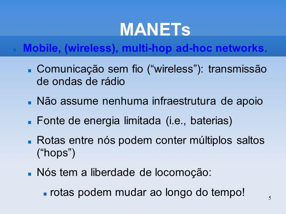 MANETs Mobile, (wireless), multi-hop ad-hoc networks.