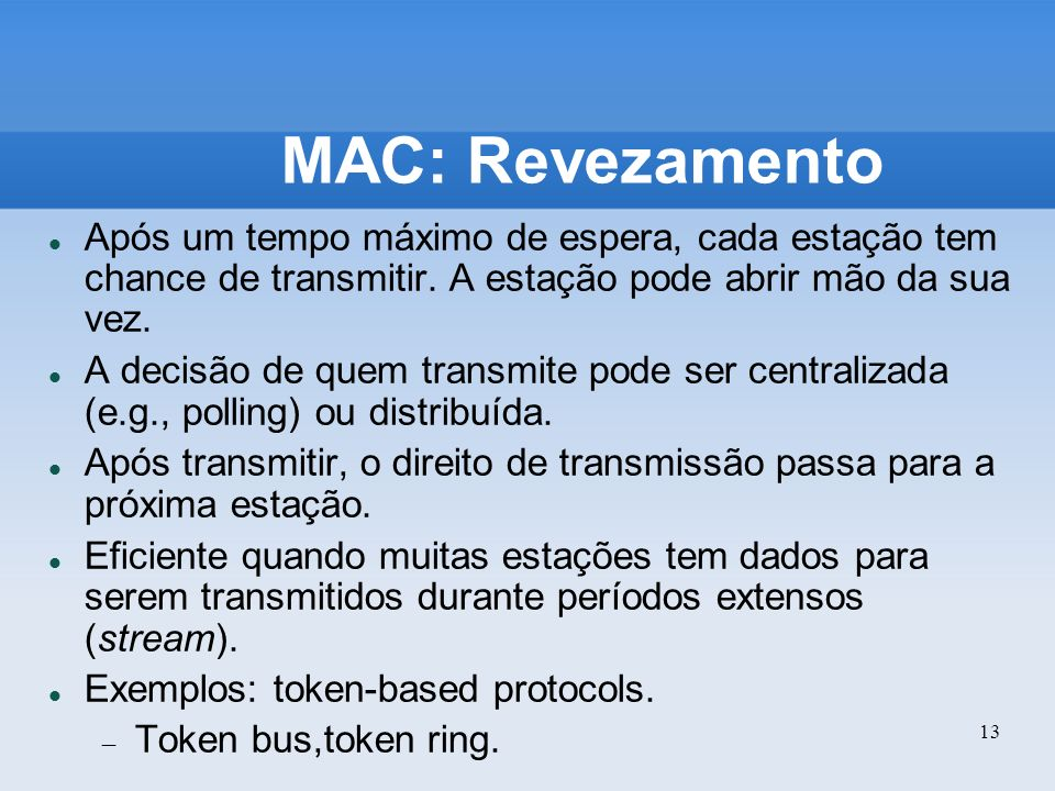 MAC: Revezamento Após um tempo máximo de espera, cada estação tem chance de transmitir. A estação pode abrir mão da sua vez.