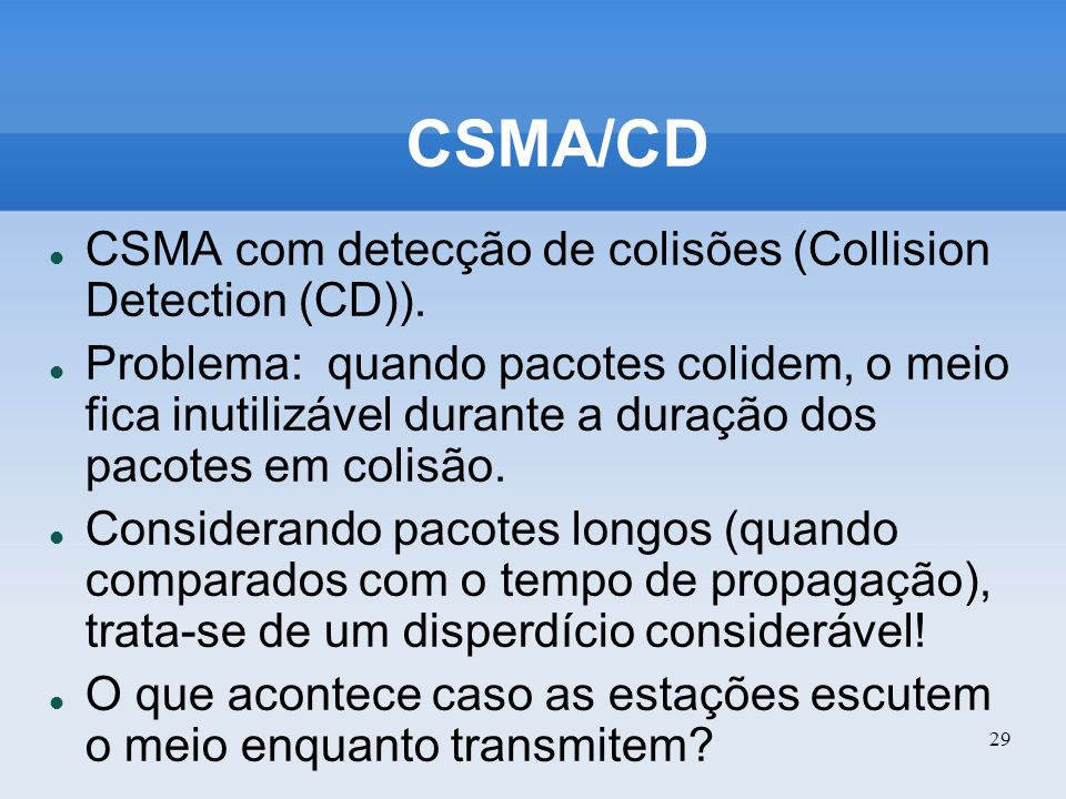 CSMA/CD CSMA com detecção de colisões (Collision Detection (CD)).