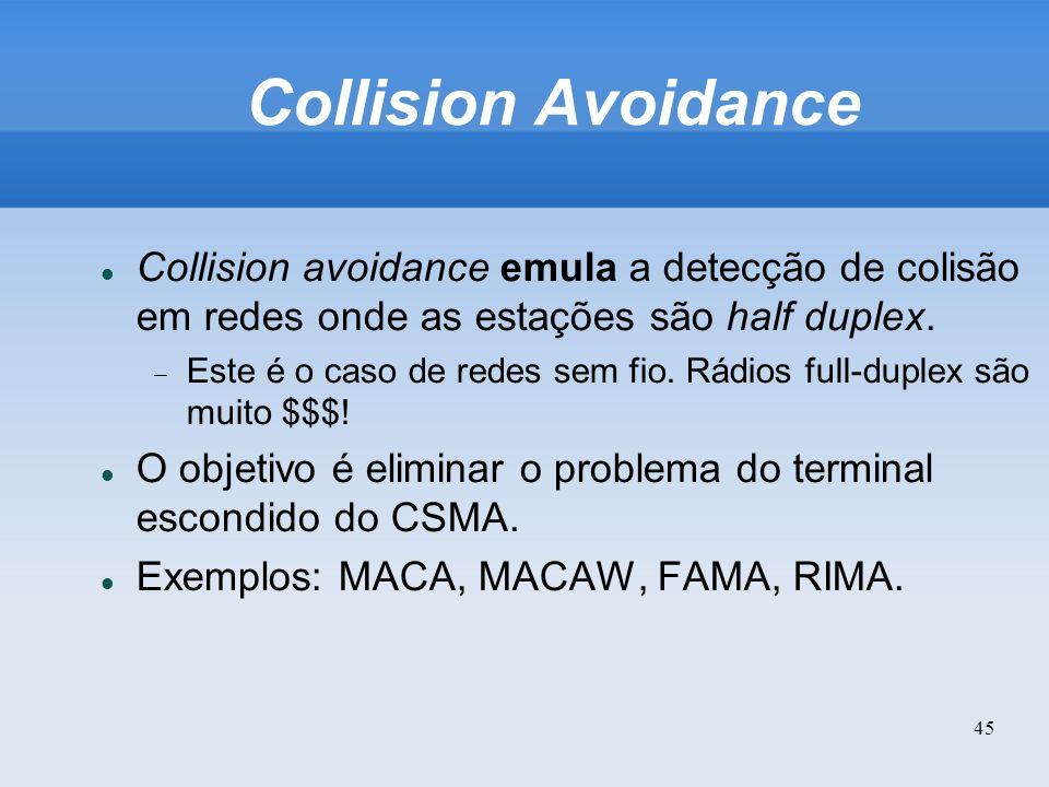 Collision Avoidance Collision avoidance emula a detecção de colisão em redes onde as estações são half duplex.