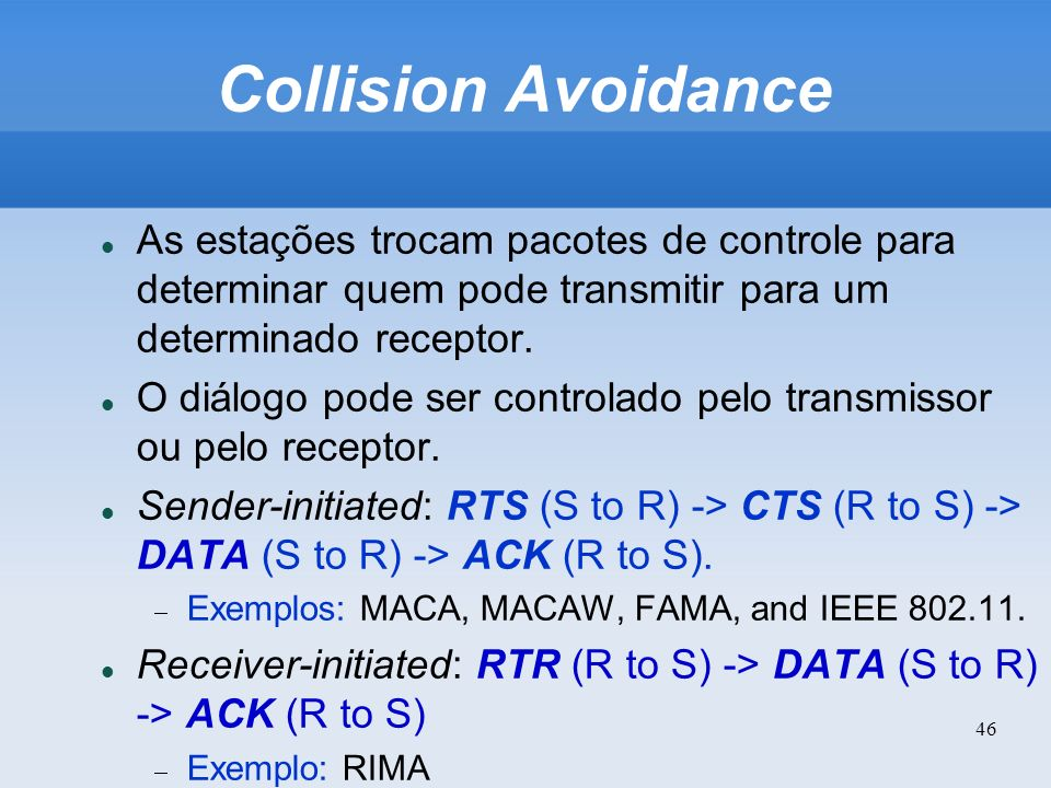 Collision Avoidance As estações trocam pacotes de controle para determinar quem pode transmitir para um determinado receptor.