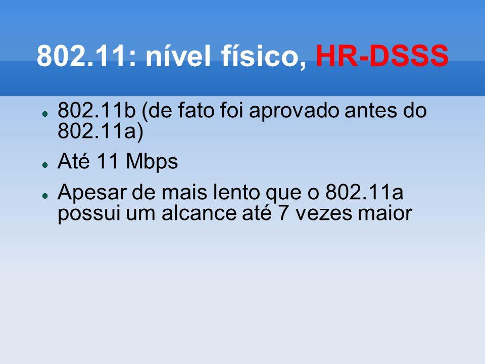 802.11: nível físico, HR-DSSS 802.11b (de fato foi aprovado antes do 802.11a) Até 11 Mbps.