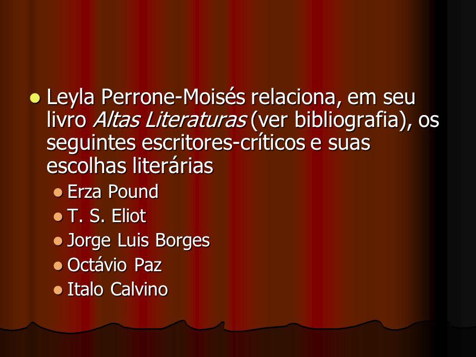 Leyla Perrone-Moisés relaciona, em seu livro Altas Literaturas (ver bibliografia), os seguintes escritores-críticos e suas escolhas literárias