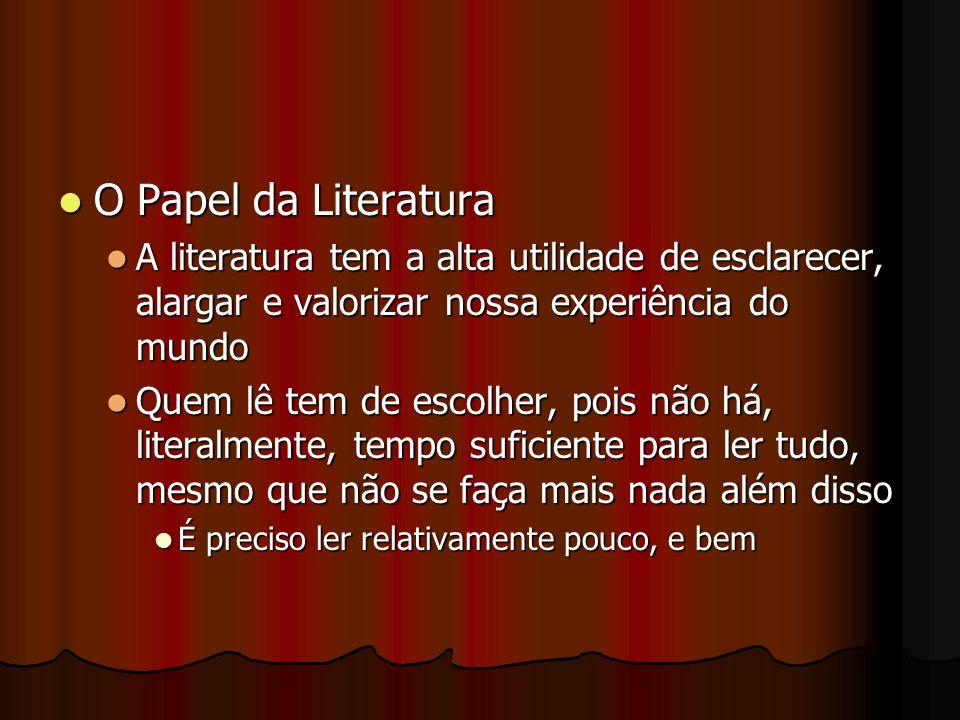 O Papel da Literatura A literatura tem a alta utilidade de esclarecer, alargar e valorizar nossa experiência do mundo.