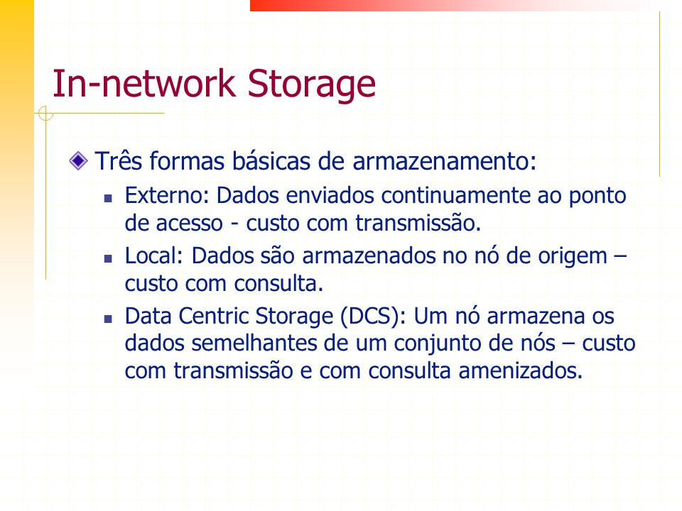 In-network Storage Três formas básicas de armazenamento: