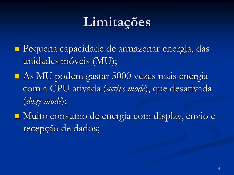Limitações Pequena capacidade de armazenar energia, das unidades móveis (MU);