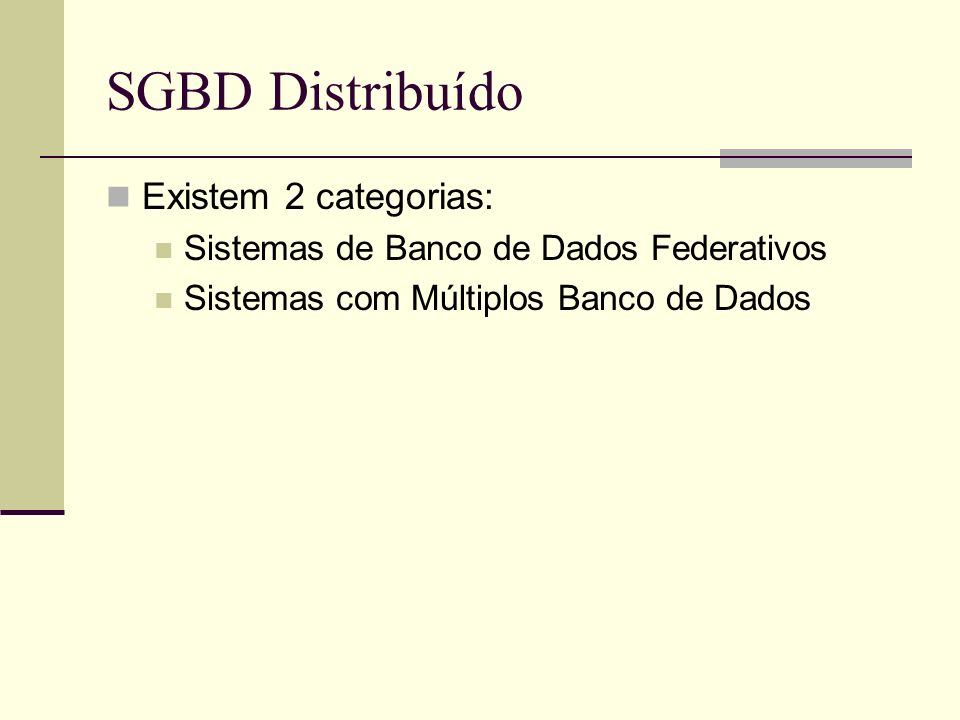 SGBD Distribuído Existem 2 categorias: