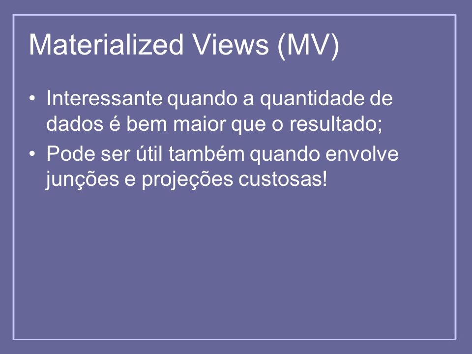 Materialized Views (MV)