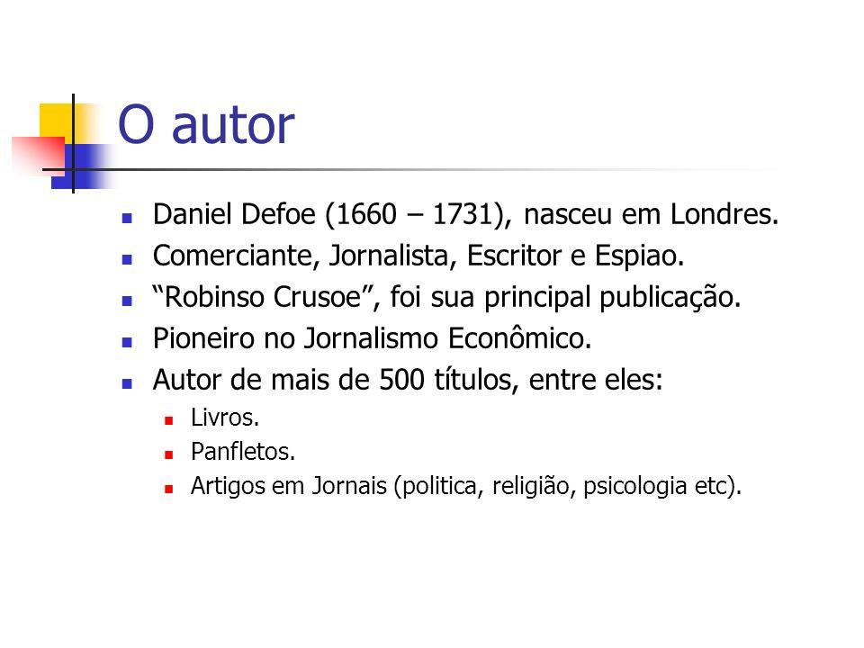 O autor Daniel Defoe (1660 – 1731), nasceu em Londres.