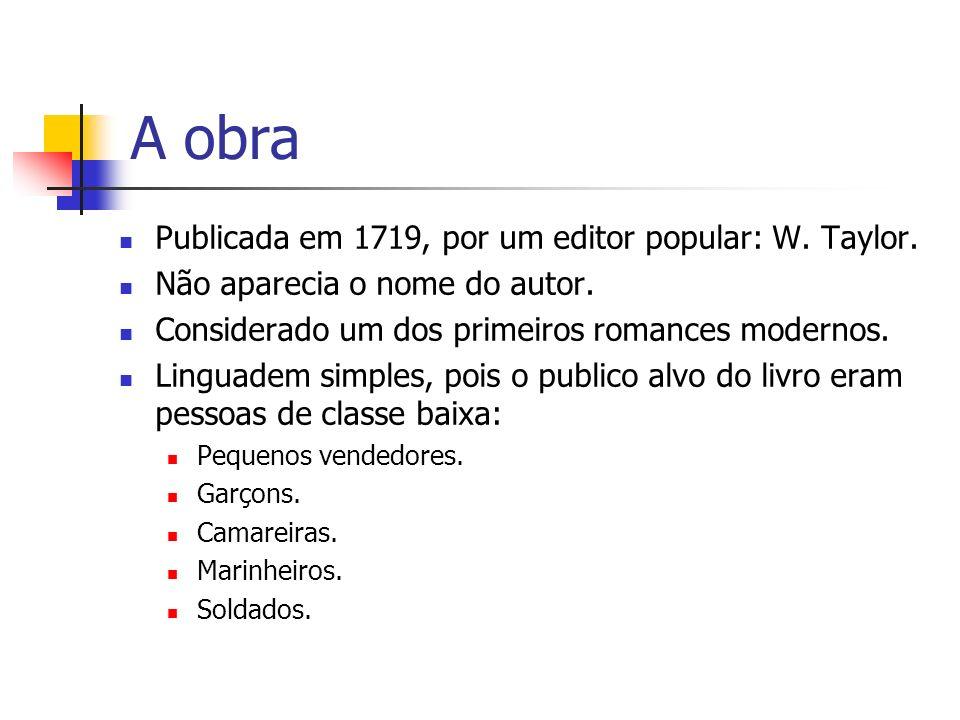A obra Publicada em 1719, por um editor popular: W. Taylor.