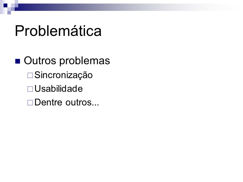 Problemática Outros problemas Sincronização Usabilidade