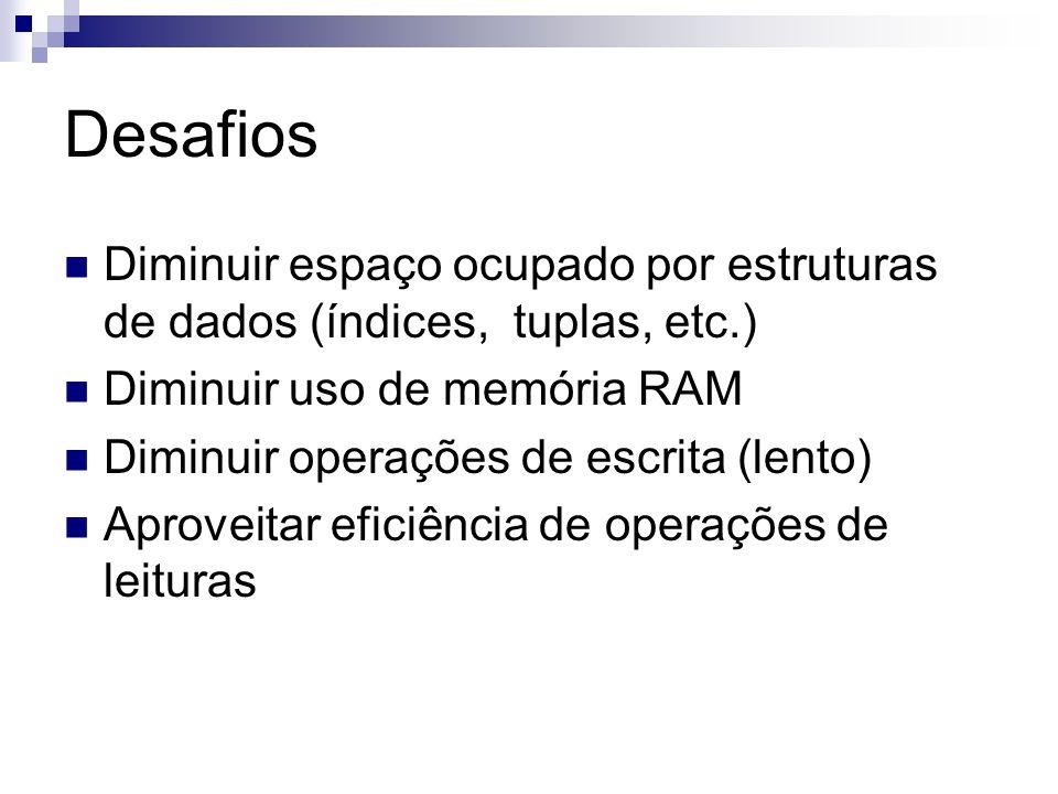 DesafiosDiminuir espaço ocupado por estruturas de dados (índices, tuplas, etc.) Diminuir uso de memória RAM.