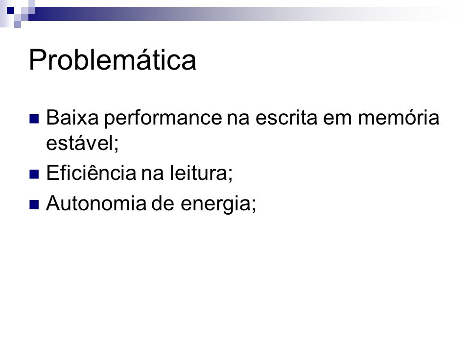 Problemática Baixa performance na escrita em memória estável;