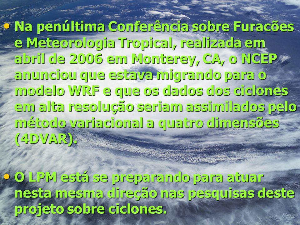 Na penúltima Conferência sobre Furacões e Meteorologia Tropical, realizada em abril de 2006 em Monterey, CA, o NCEP anunciou que estava migrando para o modelo WRF e que os dados dos ciclones em alta resolução seriam assimilados pelo método variacional a quatro dimensões (4DVAR).