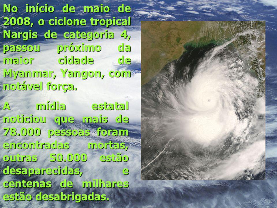 No início de maio de 2008, o ciclone tropical Nargis de categoria 4, passou próximo da maior cidade de Myanmar, Yangon, com notável força.