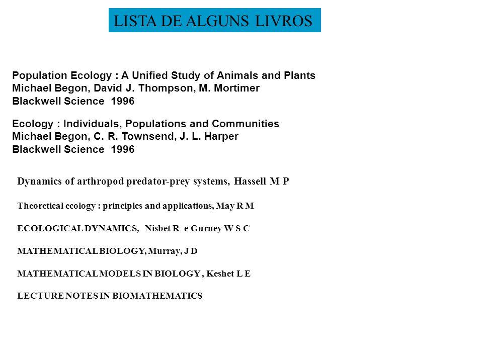 LISTA DE ALGUNS LIVROS Population Ecology : A Unified Study of Animals and Plants. Michael Begon, David J. Thompson, M. Mortimer.