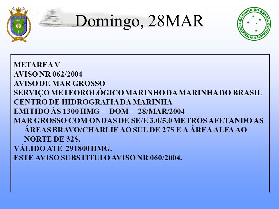 Domingo, 28MAR METAREA V AVISO NR 062/2004 AVISO DE MAR GROSSO