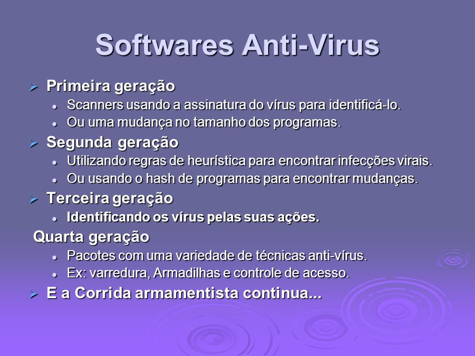 Softwares Anti-Virus Primeira geração Segunda geração Terceira geração