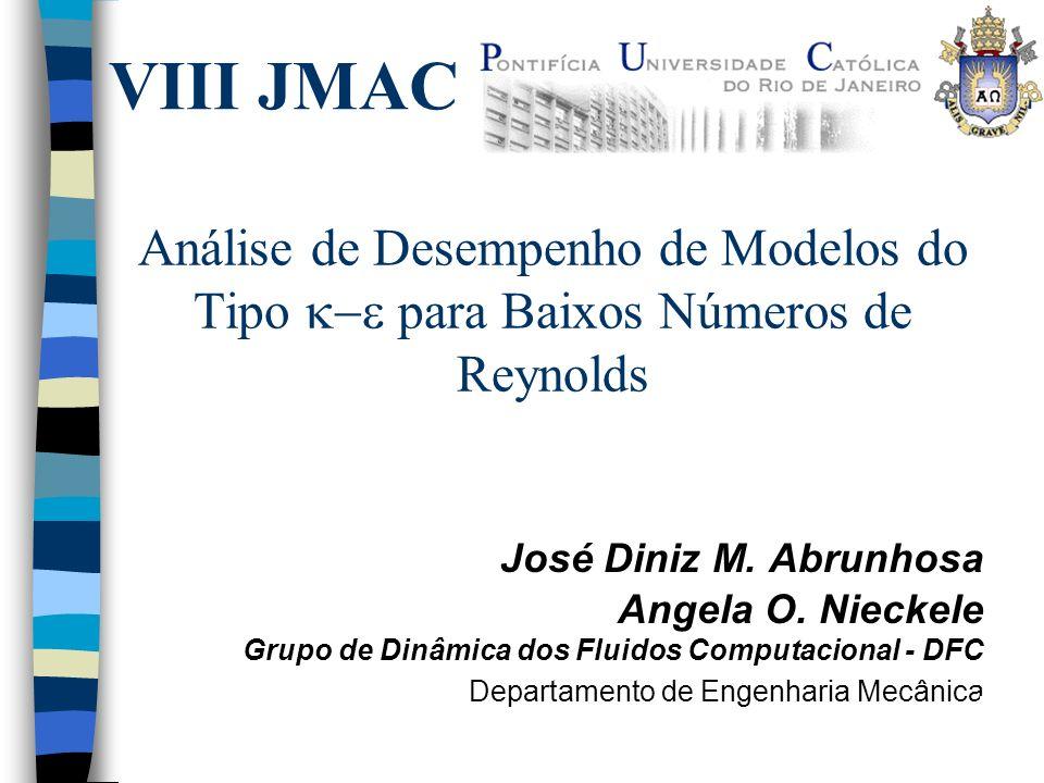 VIII JMAC Análise de Desempenho de Modelos do Tipo k-e para Baixos Números de Reynolds. José Diniz M. Abrunhosa.