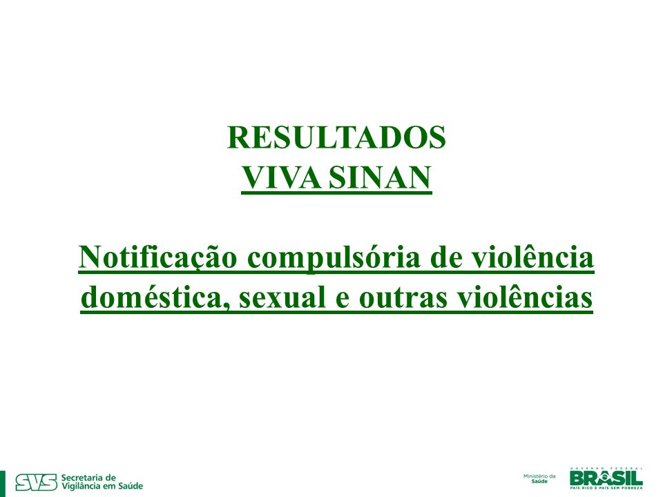 RESULTADOS VIVA SINAN Notificação compulsória de violência doméstica, sexual e outras violências 28