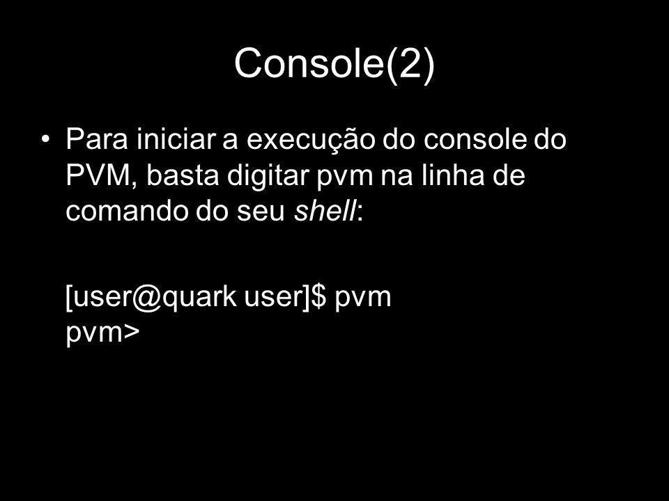 Console(2)Para iniciar a execução do console do PVM, basta digitar pvm na linha de comando do seu shell: