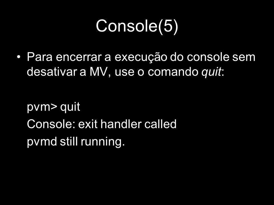 Console(5)Para encerrar a execução do console sem desativar a MV, use o comando quit: pvm> quit. Console: exit handler called.