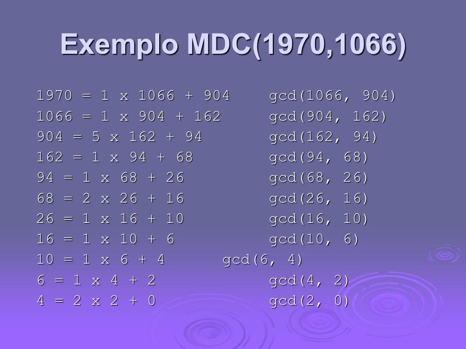 Exemplo MDC(1970,1066) 1970 = 1 x 1066 + 904 gcd(1066, 904)