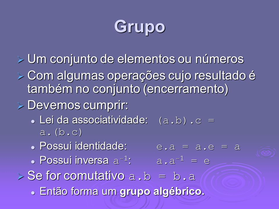 Grupo Um conjunto de elementos ou números